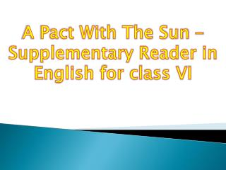 A Pact With The Sun – Supplementary Reader in English for class VI