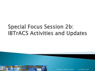 Special Focus Session 2b: IBTrACS Activities and Updates