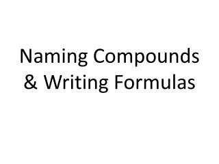 Naming Compounds & Writing Formulas
