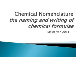 Chemical Nomenclature the naming and writing of chemical formulae