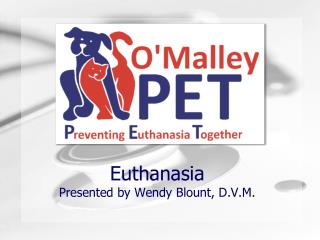 Euthanasia Presented by Wendy Blount, D.V.M.