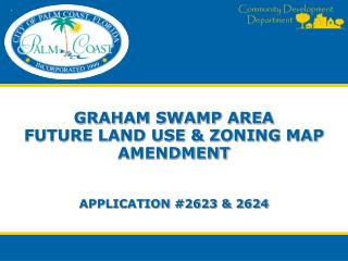 graham swamp area  Future land use & zoning map amendment application #2623 & 2624