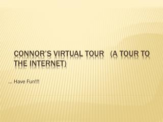 Connor's Virtual Tour   (a tour to the internet)