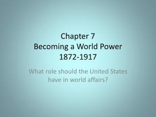 Chapter 7  Becoming a World Power 1872-1917