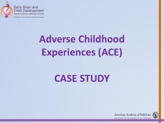 Adverse  Childhood Experiences (ACE) Case Study