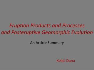 Eruption Products and Processes  and  Posteruptive  Geomorphic Evolution