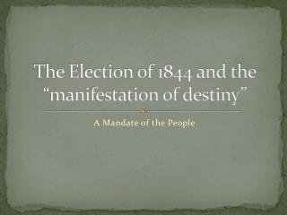 "The Election of 1844 and the ""manifestation of destiny"""