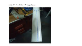 2 inch PVC pipe divided in four equal parts