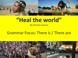 """ Heal the  world"" ( By  Michael Jackson)  Grammar  Focus:  There  is /  There  are"