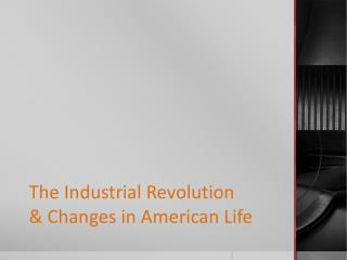 The Industrial Revolution & Changes in American Life