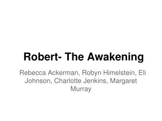 Robert- The Awakening