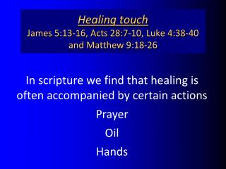 Healing touch James 5:13-16, Acts 28:7-10, Luke 4:38-40 and Matthew 9:18-26