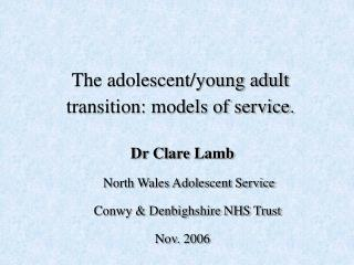 The adolescent/young adult transition: models of service .