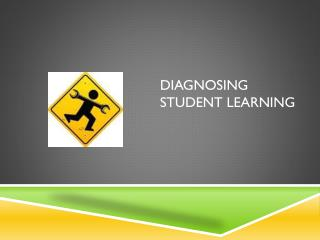 Diagnosing Student Learning