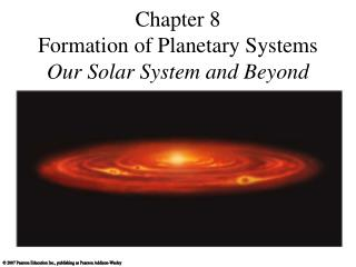 Chapter 8 Formation of Planetary Systems Our Solar System and Beyond