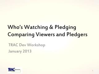 Who's Watching & Pledging Comparing Viewers and  Pledgers