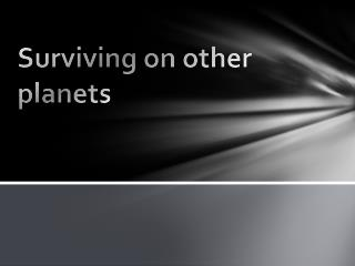 Surviving on other planets