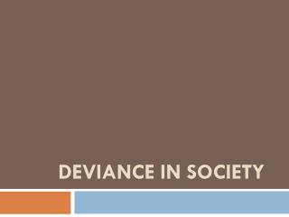 DEVIANCE IN SOCIETY