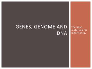 Genes, Genome and DNA