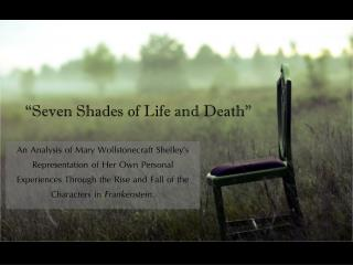 """Seven Shades of Life and Death"""