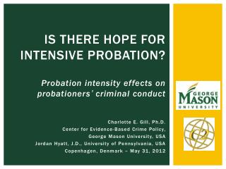 Charlotte E. Gill, Ph.D. Center for Evidence-Based Crime Policy,  George  Mason University,  USA