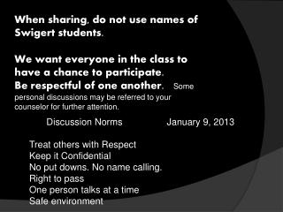 Discussion Norms                  January 9, 2013 Treat  others with Respect Keep it Confidential