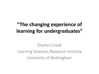"""""""The changing experience of learning for undergraduates"""""""