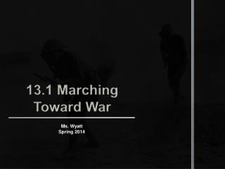 13.1 Marching Toward War