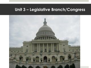 Unit 3 – Legislative Branch/Congress