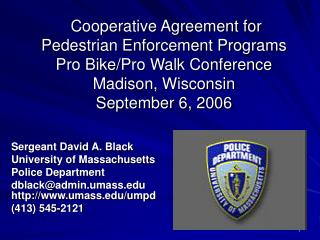 Cooperative Agreement for Pedestrian Enforcement Programs Pro Bike/Pro Walk Conference Madison, Wisconsin September 6, 2