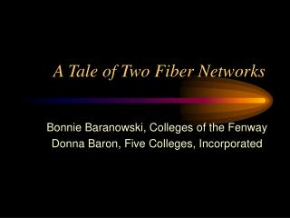 A Tale of Two Fiber Networks