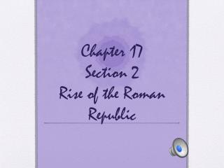 Chapter 17  Section  2 Rise of the Roman Republic