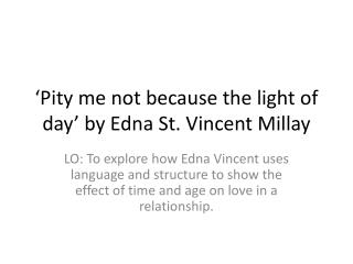 'Pity me not because the light of day' by Edna St. Vincent Millay