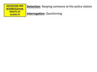 DETENTION  AND  INTERROGATION ; RIGHTS OF SUSPECTS