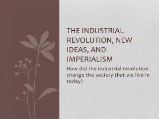 The Industrial Revolution, New Ideas, and Imperialism