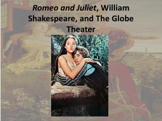 Romeo and Juliet , William Shakespeare, and The Globe Theater