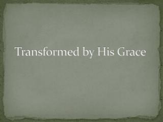 Transformed by His Grace