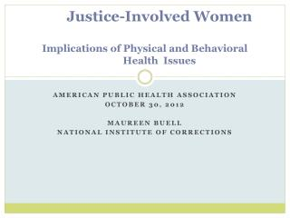 Justice-Involved Women Implications of Physical and Behavioral 	Health  Issues