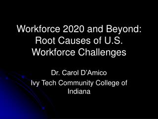 Workforce 2020 and Beyond: Root Causes of U.S. Workforce Challenges
