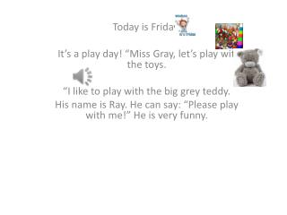 "Today is Friday . It's a play day! ""Miss Gray, let's play  with  the toys."