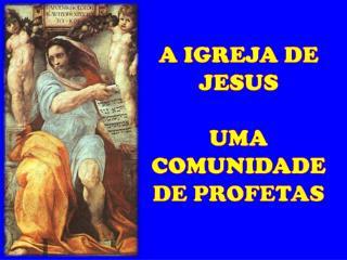 A IGREJA DE JESUS UMA COMUNIDADE  DE  PROFETAS