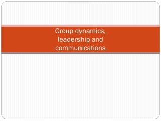 Group dynamics, leadership and communications