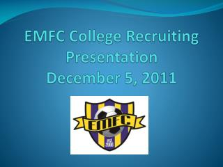 EMFC College Recruiting Presentation December 5, 2011