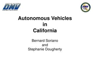 Autonomous Vehicles in California Bernard Soriano  and  Stephanie Dougherty