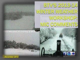 BTV's 2013-14 Winter Weather Workshop: MIC Comments