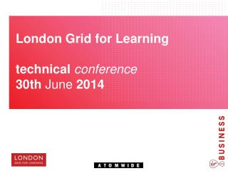 London Grid for Learning technical conference 30th  June  2014