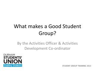 What makes a Good Student Group?