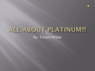 All About  Platinum!!!