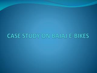 CASE STUDY ON BAJAJ E-BIKES