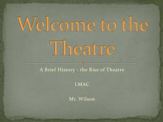Welcome to the Theatre